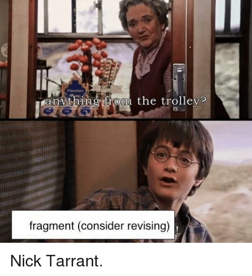 Nick, Dank Memes, and Trolley: anything from the trolley?  fragment (consider revising) Nick Tarrant.