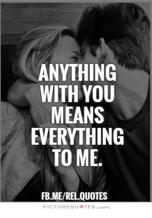 Anything With You Means Everything To Me Fbmerel Quotes Picture