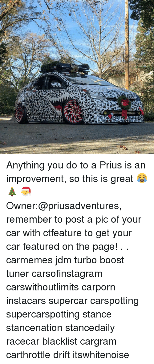 Memes, Boost, and 🤖: Anything you do to a Prius is an improvement, so this is great 😂 🎄 🎅 Owner:@priusadventures, remember to post a pic of your car with ctfeature to get your car featured on the page! . . carmemes jdm turbo boost tuner carsofinstagram carswithoutlimits carporn instacars supercar carspotting supercarspotting stance stancenation stancedaily racecar blacklist cargram carthrottle drift itswhitenoise