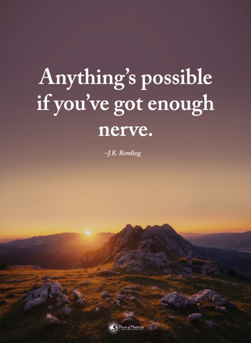 Memes, J. K. Rowling, and 🤖: Anything's possible  if you've got enough  nerve.  J.K. Rowling