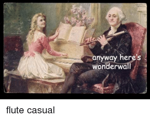 Wonderwall, Classical, and Anyway Here's Wonderwall: anyway here's  Wonderwall flute casual