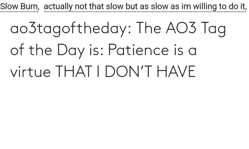 Target, Tumblr, and Blog: ao3tagoftheday: The AO3 Tag of the Day is: Patience is a virtue THAT I DON'T HAVE
