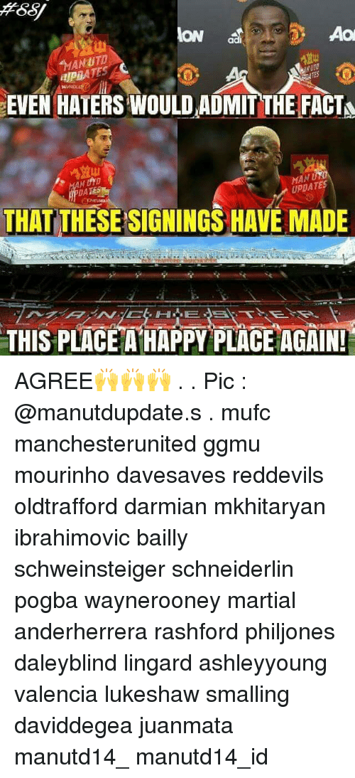 Memes, Martial, and 🤖: Aol  ION  ad  EVEN HATERS WOULD ADMIT THE FACTA  UPDATES  THAT THESESIGNINGS HAVE MADE  THIS PLACE A HAPPY PLACE AGAIN! AGREE🙌🙌🙌 . . Pic : @manutdupdate.s . mufc manchesterunited ggmu mourinho davesaves reddevils oldtrafford darmian mkhitaryan ibrahimovic bailly schweinsteiger schneiderlin pogba waynerooney martial anderherrera rashford philjones daleyblind lingard ashleyyoung valencia lukeshaw smalling daviddegea juanmata manutd14_ manutd14_id