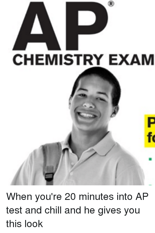 ap chemistry exam p fo when youre 20 minutes into 3376560 ap chemistry exam p fo when you're 20 minutes into ap test and chill