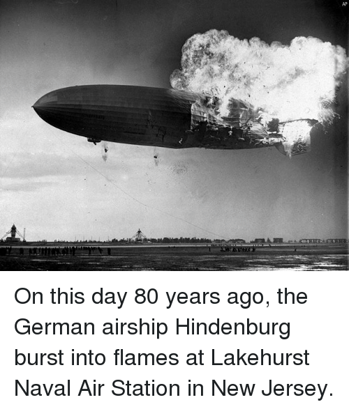 Memes, New Jersey, and 🤖: AP On this day 80 years ago, the German airship Hindenburg burst into flames at Lakehurst Naval Air Station in New Jersey.
