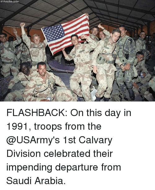 Memes, Jordan, and Saudi Arabia: AP Photo Bob Jordan FLASHBACK: On this day in 1991, troops from the @USArmy's 1st Calvary Division celebrated their impending departure from Saudi Arabia.