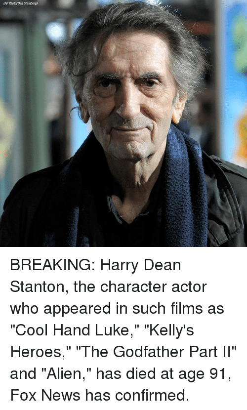"""Memes, News, and The Godfather: AP Photo/Dan Steinberg) BREAKING: Harry Dean Stanton, the character actor who appeared in such films as """"Cool Hand Luke,"""" """"Kelly's Heroes,"""" """"The Godfather Part II"""" and """"Alien,"""" has died at age 91, Fox News has confirmed."""