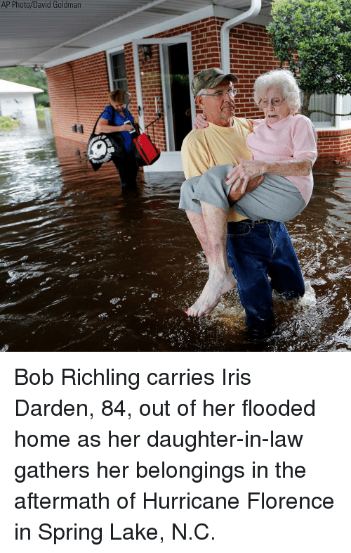 Memes, Home, and Hurricane: AP Photo/David Goldman Bob Richling carries Iris Darden, 84, out of her flooded home as her daughter-in-law gathers her belongings in the aftermath of Hurricane Florence in Spring Lake, N.C.