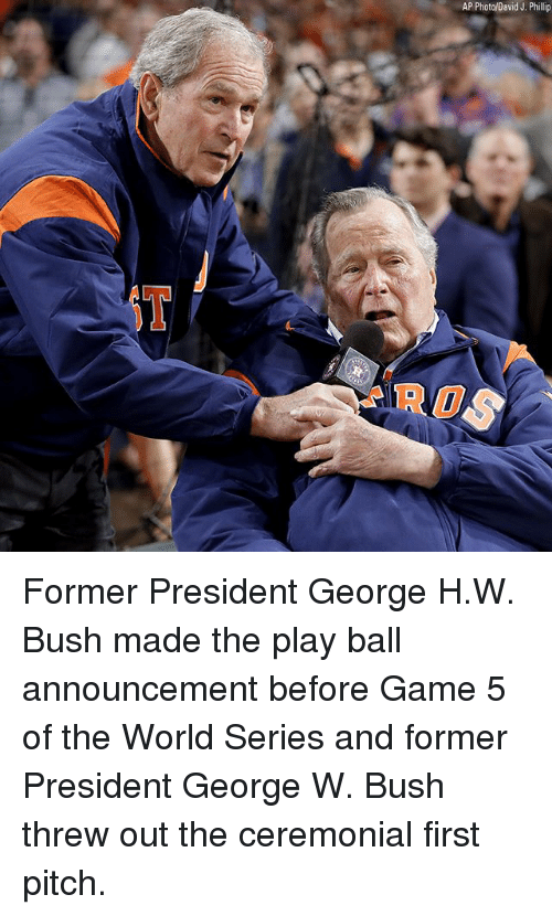 George W. Bush, Memes, and Game: AP Photo/David J. Phillip  ROS Former President George H.W. Bush made the play ball announcement before Game 5 of the World Series and former President George W. Bush threw out the ceremonial first pitch.