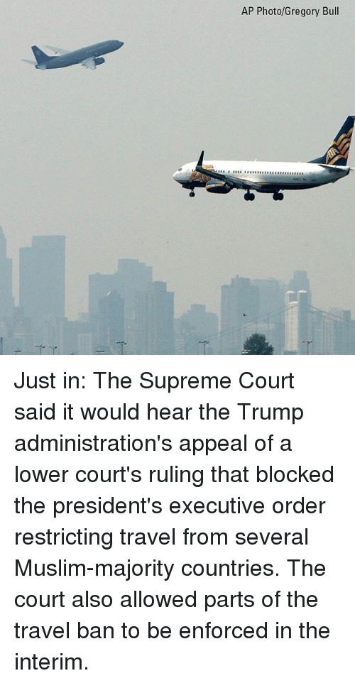 Memes, Muslim, and Supreme: AP Photo/Gregory Bull Just in: The Supreme Court said it would hear the Trump administration's appeal of a lower court's ruling that blocked the president's executive order restricting travel from several Muslim-majority countries. The court also allowed parts of the travel ban to be enforced in the interim.