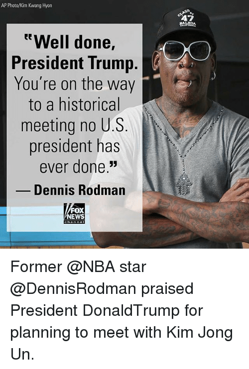 "Dennis Rodman, Kim Jong-Un, and Memes: AP Photo/Kim Kwang Hyon  47  eWell done,  President Trump  You're on the way  to a historical  meeting no U.S  president has  ever done.""  Dennis Rodman  FOX  NEWS Former @NBA star @DennisRodman praised President DonaldTrump for planning to meet with Kim Jong Un."