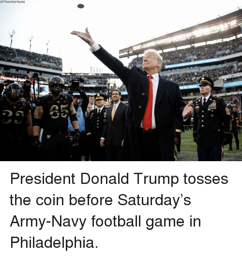 Donald Trump, Football, and Memes: AP Photo/Matt Rourke) President Donald Trump tosses the coin before Saturday's Army-Navy football game in Philadelphia.