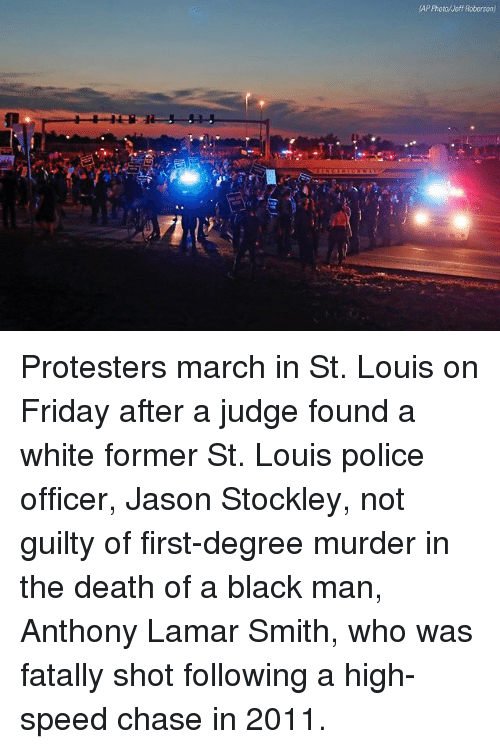 Friday, Memes, and Police: AP Photo/Meff Roberson) Protesters march in St. Louis on Friday after a judge found a white former St. Louis police officer, Jason Stockley, not guilty of first-degree murder in the death of a black man, Anthony Lamar Smith, who was fatally shot following a high-speed chase in 2011.