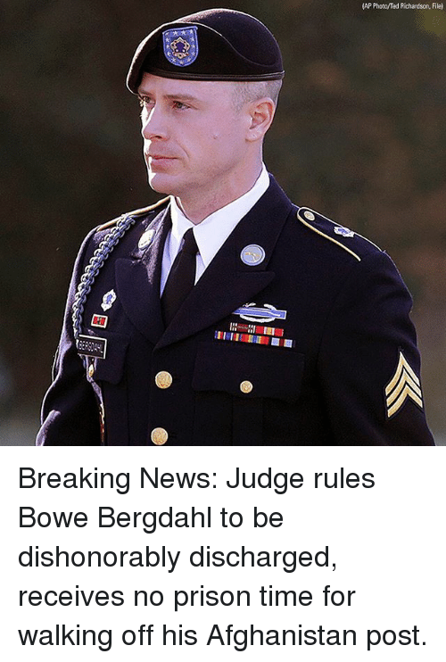 Memes, News, and Ted: (AP Photo/Ted Richardson, File) Breaking News: Judge rules Bowe Bergdahl to be dishonorably discharged, receives no prison time for walking off his Afghanistan post.