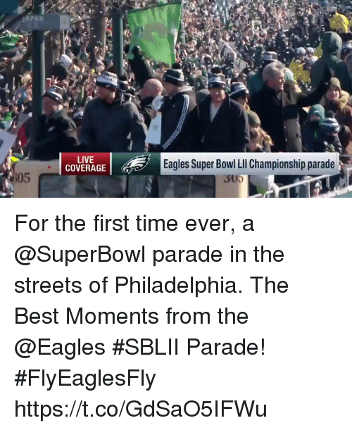 Philadelphia Eagles, Memes, and Streets: APAN  LIVE  COVERAGE  Eagles Super Bowl LI Championship parade  305  3U For the first time ever, a @SuperBowl parade in the streets of Philadelphia.  The Best Moments from the @Eagles #SBLII Parade! #FlyEaglesFly https://t.co/GdSaO5IFWu