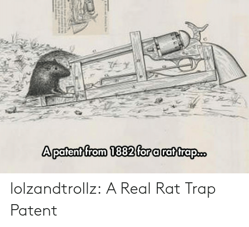Trap, Tumblr, and Blog: Apatent from 1882 fora rat trap.c. lolzandtrollz:  A Real Rat Trap Patent