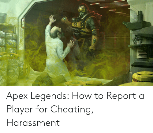 Apex Legends How to Report a Player for Cheating Harassment
