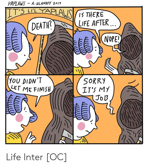 Life, Sorry, and Inter: APLAWS A. ULANOFF 2011  DEATIFE AFTER  YoU DIDN'T  LET ME FINISH  SORRY  IT'S MY  Jo B  1 Life Inter [OC]