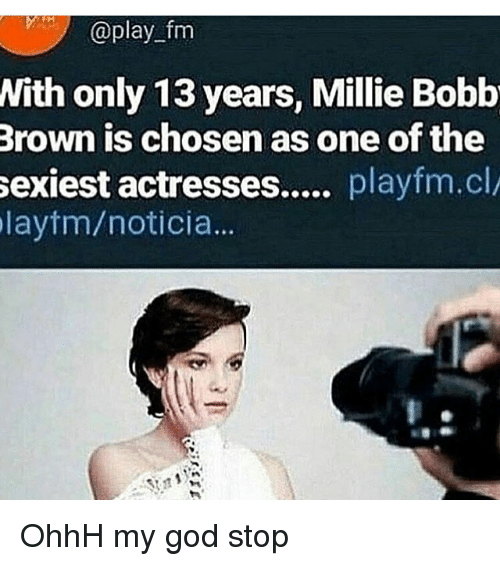 God, Memes, and 🤖: aplay tm  With only 13 years, Millie Bobb  Brown is chosen as one of the  laytm/noticia.. OhhH my god stop