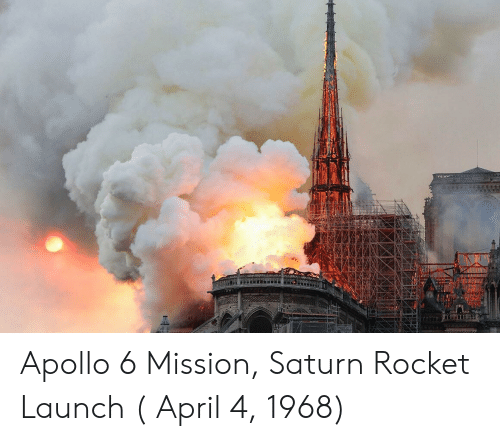 Apollo, Saturn, and April: Apollo 6 Mission, Saturn Rocket Launch ( April 4, 1968)