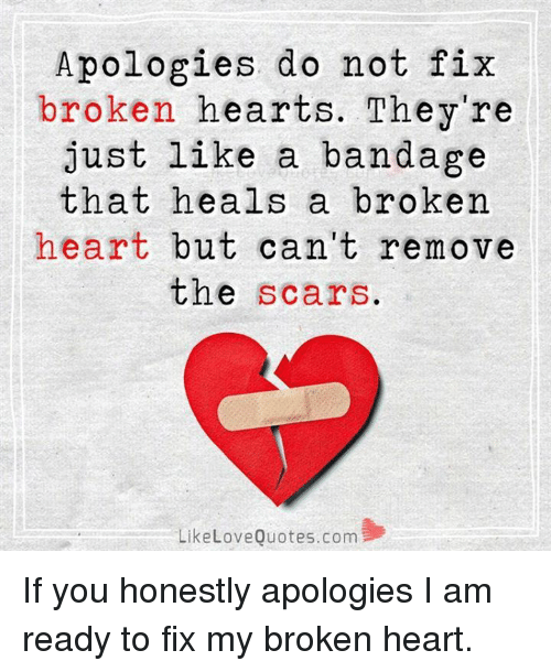 Apologies Do Not Fix Broken Hearts Theyre Just Like A Bandage That