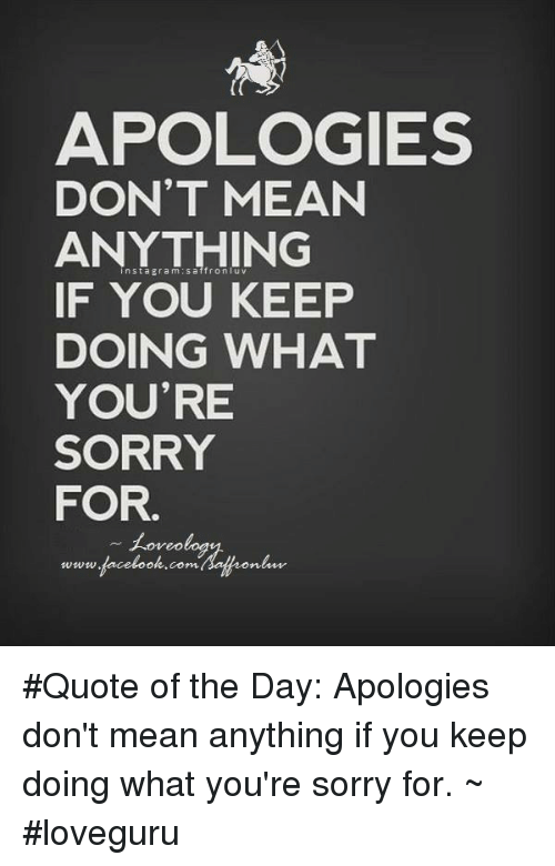 Apologies Dont Mean Anything Nstagramsaffron Luv If You Keep Doing