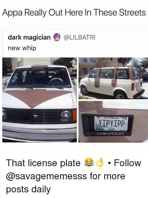 Memes, Streets, and Whip: Appa Really Out Here In These Streets  dark magician @LILBATRI  new whip  YIPYIPP  KNOX  CHEVR LET That license plate 😂👌 • Follow @savagememesss for more posts daily