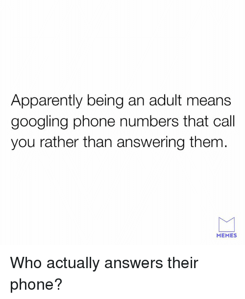 Apparently, Being an Adult, and Dank: Apparently being an adult means  googling phone numbers that call  you rather than answering them  MEMES Who actually answers their phone?