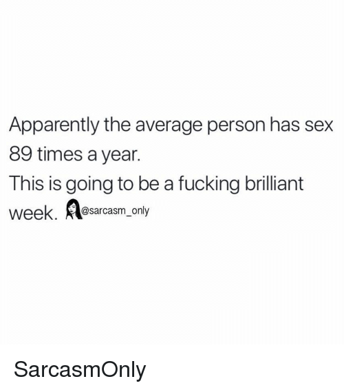 Apparently, Fucking, and Funny: Apparently the average person has sex  89 times a year.  This is going to be a fucking brilliant  @sarcasm_only SarcasmOnly