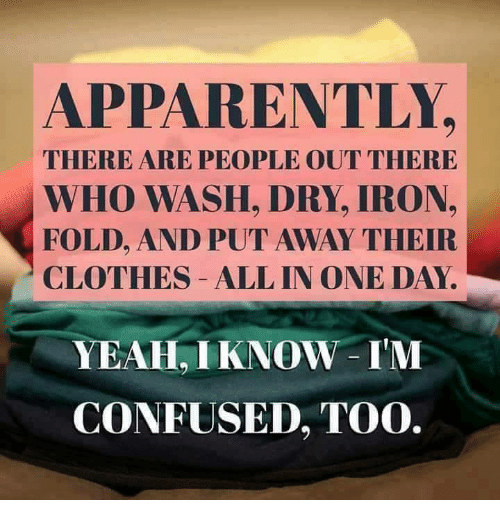 Put Clean Clothes Away ~ Best memes about confused