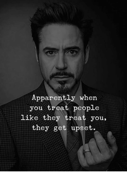 Apparently, Memes, and 🤖: Apparently when  you treat people  like they treat you,  they get upset.
