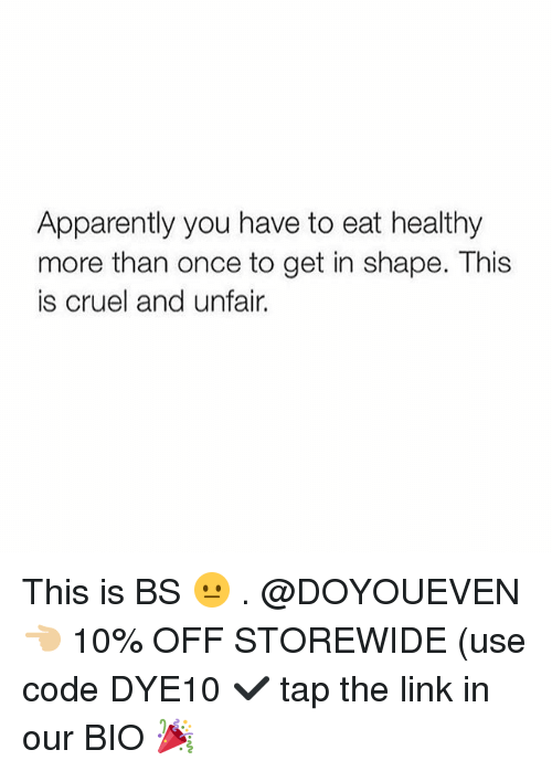 Apparently, Gym, and Link: Apparently you have to eat healthy  more than once to get in shape. This  is cruel and unfair. This is BS 😐 . @DOYOUEVEN 👈🏼 10% OFF STOREWIDE (use code DYE10 ✔️ tap the link in our BIO 🎉