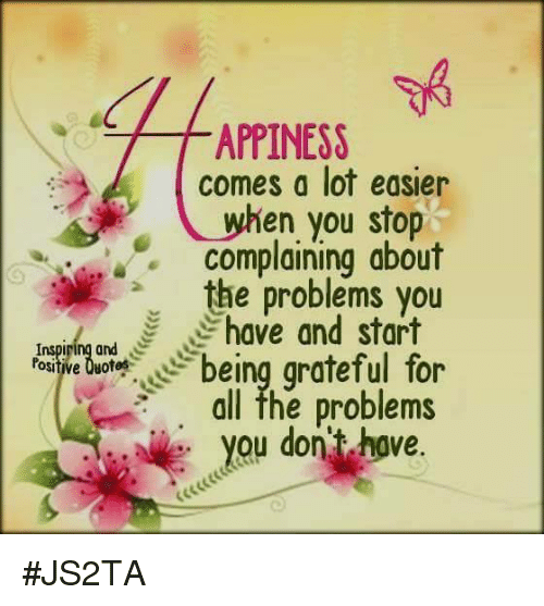 Appiness Comes A Lot Easier En You Stop Complaining About The