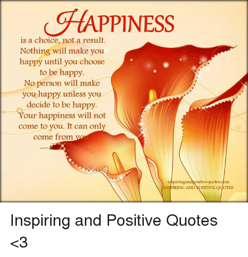Appiness Is A Choice Not A Result Nothing Will Make You Happy Until