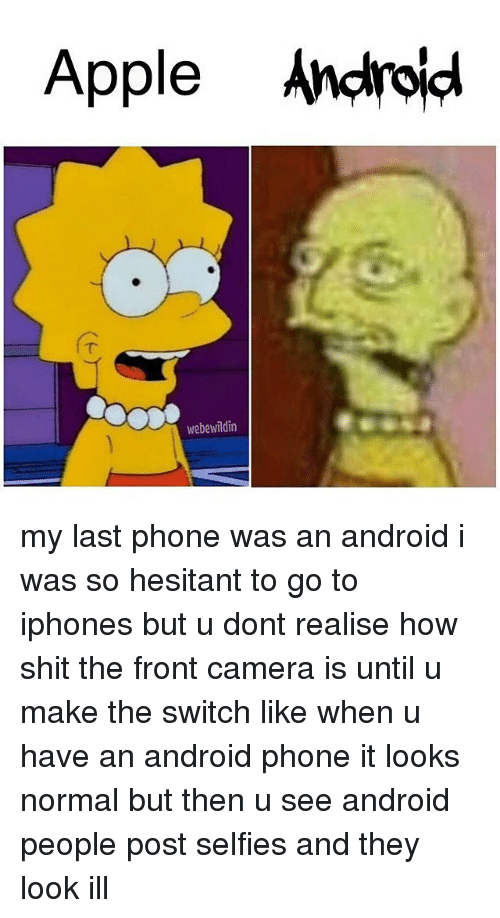 apple android webe wildin my last phone was an android 20724937 ✅ 25 best memes about android phones android phones memes