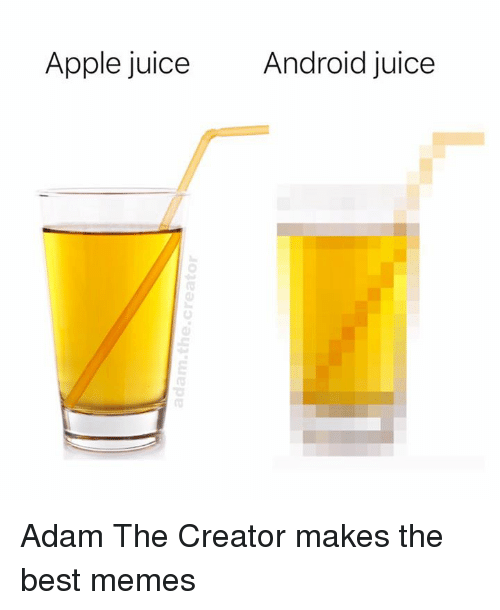 Android, Apple, and Juice: Apple juice  Android juice Adam The Creator makes the best memes