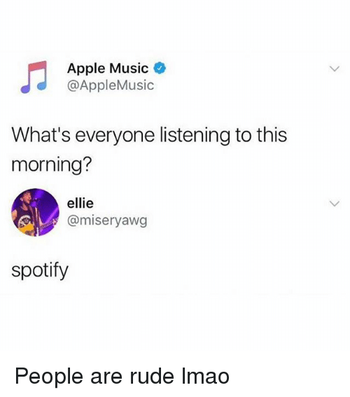 Apple, Lmao, and Memes: Apple Music  @AppleMusic  What's everyone listening to this  morning?  ellie  @miseryawg  spotify People are rude lmao