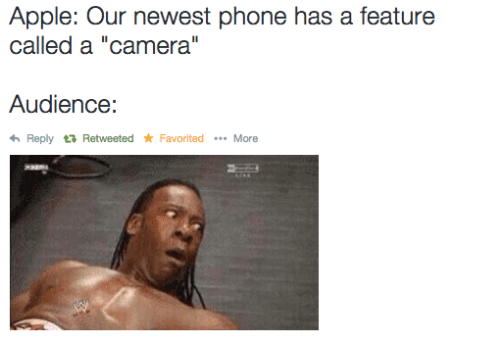 "Apple, Phone, and Camera: Apple: Our newest phone has a feature  called a ""camera""  Audience:  Reply t? Retweeted ★ Favorited  More"