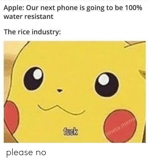 Apple, Phone, and Fuck: Apple: Our next phone is going to be 100%  water resistant  The rice industry:  fuck please no