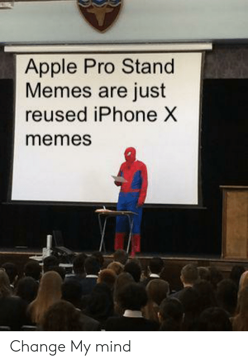 Apple Pro Stand Memes Are Just Reused iPhone X Memes Change My Mind