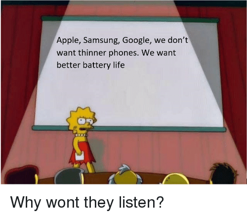 Apple, Google, and Life: Apple, Samsung, Google, we don't  want thinner phones. We want  better battery life Why wont they listen?