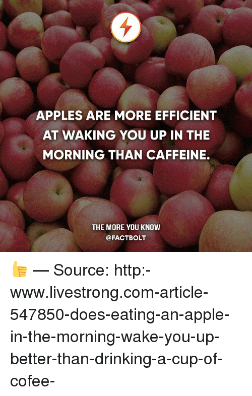 APPLES ARE MORE EFFICIENT AT WAKING YOU UP IN THE MORNING THAN ...