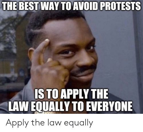 Law, The, and The Law: Apply the law equally
