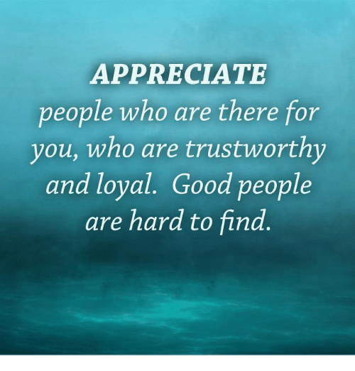 APPRECIATE People Who Are There for You Who Are ...  APPRECIATE Peop...