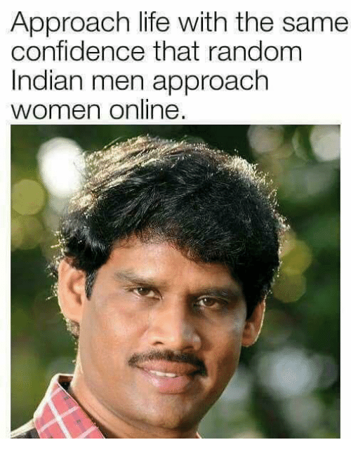 Confidence, Life, and Women: Approach life with the same  confidence that random  Indian men approach  women online  et