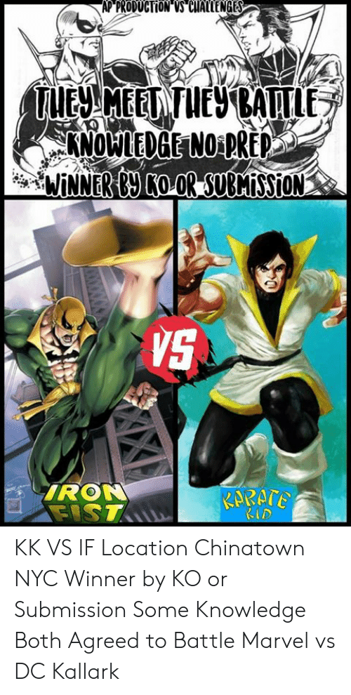 Memes, Marvel, and Knowledge: APPRODUCTİONwcuALLENGES  VS  RON  LD KK VS IF  Location Chinatown NYC Winner by KO or Submission Some Knowledge  Both Agreed to Battle  Marvel vs DC Kallark