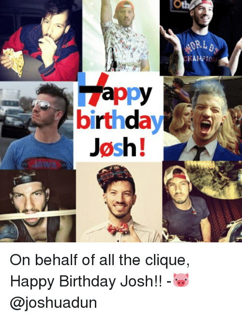 Birthday Clique And Memes Appy Birthda Jash LT On Behalf Of All The