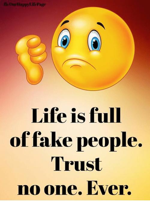 Appylifepage Life Is Full Of Fake People Trust No One Ever Fake
