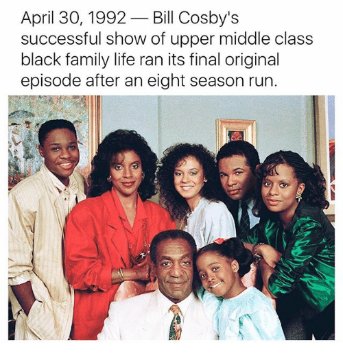 Family, Life, and Memes: April 30, 1992  Bill Cosby's  successful show of upper middle class  black family life ran its final original  episode after an eight season run.