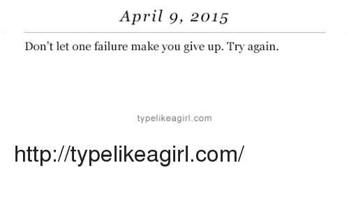Target, Http, and April: April 9, 2015  Don't let one failure make you give up. Try again.  typelikeagirl.com http://typelikeagirl.com/